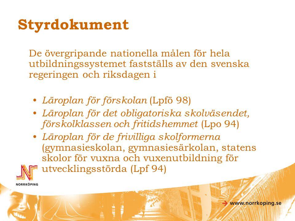 Styrdokument De övergripande nationella målen för hela utbildningssystemet fastställs av den svenska regeringen och riksdagen i • Läroplan för förskol