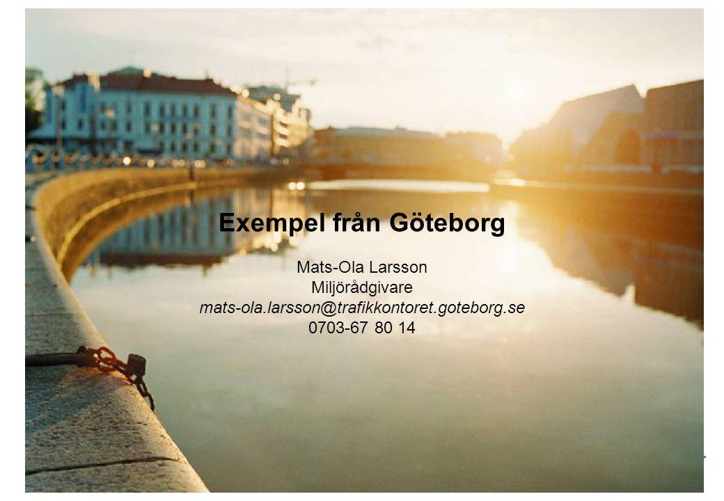 Exempel från Göteborg Mats-Ola Larsson Miljörådgivare mats-ola.larsson@trafikkontoret.goteborg.se 0703-67 80 14