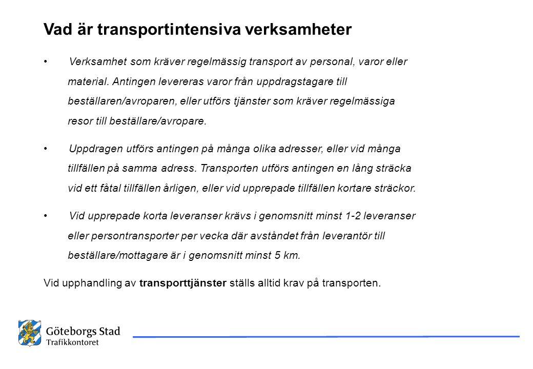 Vad är transportintensiva verksamheter • Verksamhet som kräver regelmässig transport av personal, varor eller material. Antingen levereras varor från