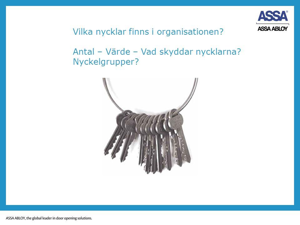 Vilka nycklar finns i organisationen? Antal – Värde – Vad skyddar nycklarna? Nyckelgrupper?