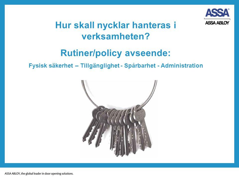 Hur skall nycklar hanteras i verksamheten? Rutiner/policy avseende: Fysisk säkerhet – Tillgänglighet - Spårbarhet - Administration