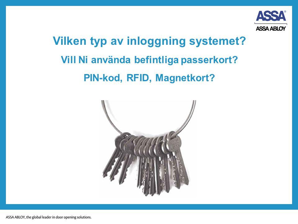 Vilken typ av inloggning systemet? Vill Ni använda befintliga passerkort? PIN-kod, RFID, Magnetkort?