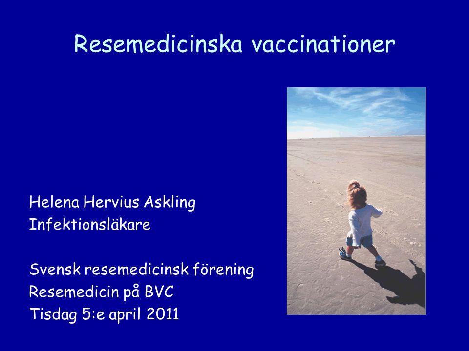 Resemedicinska vaccinationer Helena Hervius Askling Infektionsläkare Svensk resemedicinsk förening Resemedicin på BVC Tisdag 5:e april 2011