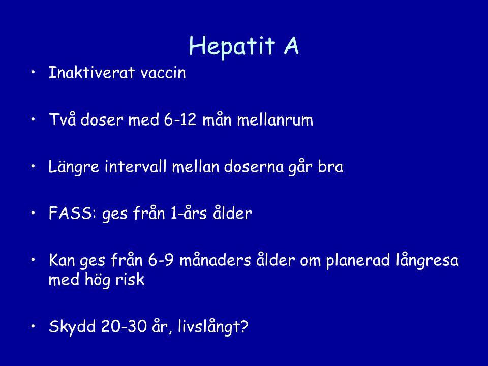 Hepatit A •Inaktiverat vaccin •Två doser med 6-12 mån mellanrum •Längre intervall mellan doserna går bra •FASS: ges från 1-års ålder •Kan ges från 6-9