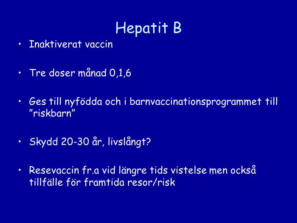 """Hepatit B •Inaktiverat vaccin •Tre doser månad 0,1,6 •Ges till nyfödda och i barnvaccinationsprogrammet till """"riskbarn"""" •Skydd 20-30 år, livslångt? •R"""