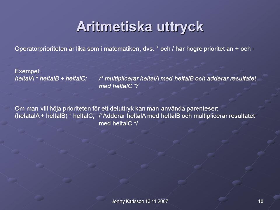 10Jonny Karlsson 13.11.2007 Aritmetiska uttryck Operatorprioriteten är lika som i matematiken, dvs. * och / har högre prioritet än + och - Exempel: he