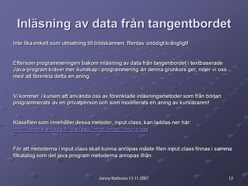 12Jonny Karlsson 13.11.2007 Inläsning av data från tangentbordet Inte lika enkelt som utmatning till bildskärmen. Rentav onödigt krångligt! Eftersom p