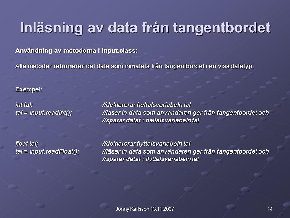14Jonny Karlsson 13.11.2007 Inläsning av data från tangentbordet Användning av metoderna i input.class: Alla metoder returnerar det data som inmatats
