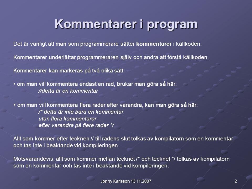 2Jonny Karlsson 13.11.2007 Kommentarer i program Det är vanligt att man som programmerare sätter kommentarer i källkoden. Kommentarer underlättar prog