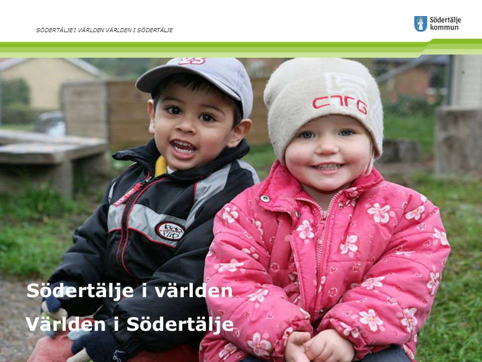 www.sodertalje.se Stockholms storasyster Mötesplatsen Staden som sjuder av liv SÖDERTÄLJE I VÄRLDEN VÄRLDEN I SÖDERTÄLJE