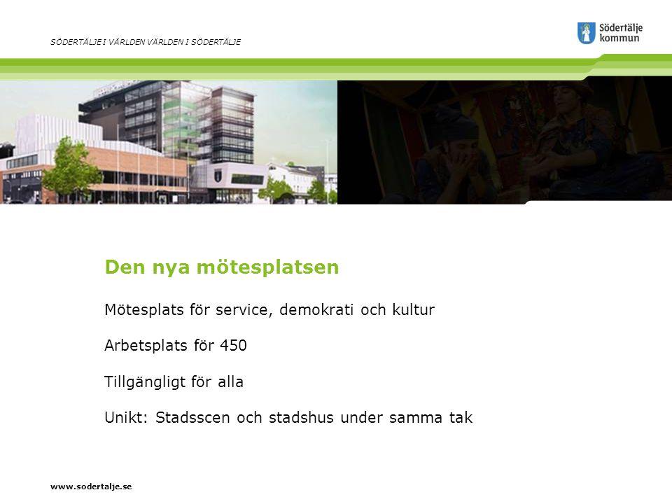 www.sodertalje.se SÖDERTÄLJE I VÄRLDEN VÄRLDEN I SÖDERTÄLJE Den nya mötesplatsen Mötesplats för service, demokrati och kultur Arbetsplats för 450 Tillgängligt för alla Unikt: Stadsscen och stadshus under samma tak