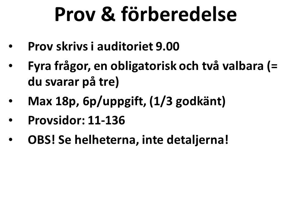 Prov & förberedelse • Prov skrivs i auditoriet 9.00 • Fyra frågor, en obligatorisk och två valbara (= du svarar på tre) • Max 18p, 6p/uppgift, (1/3 go