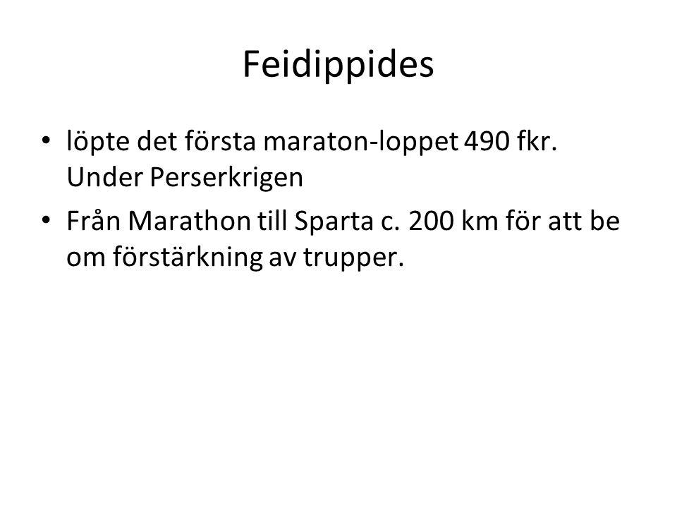 Feidippides • löpte det första maraton-loppet 490 fkr. Under Perserkrigen • Från Marathon till Sparta c. 200 km för att be om förstärkning av trupper.