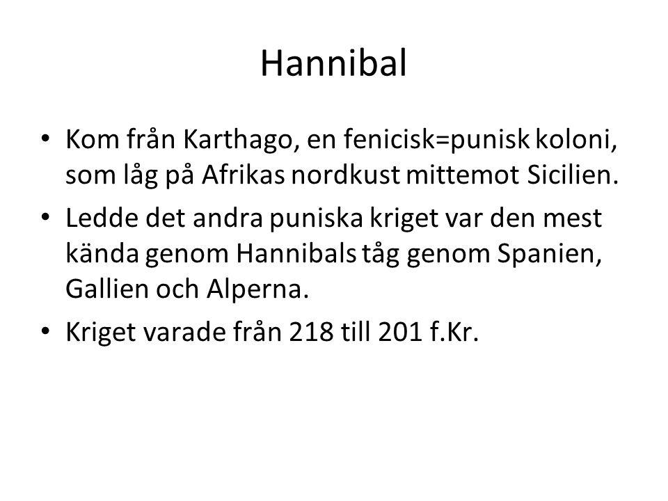Hannibal • Kom från Karthago, en fenicisk=punisk koloni, som låg på Afrikas nordkust mittemot Sicilien. • Ledde det andra puniska kriget var den mest