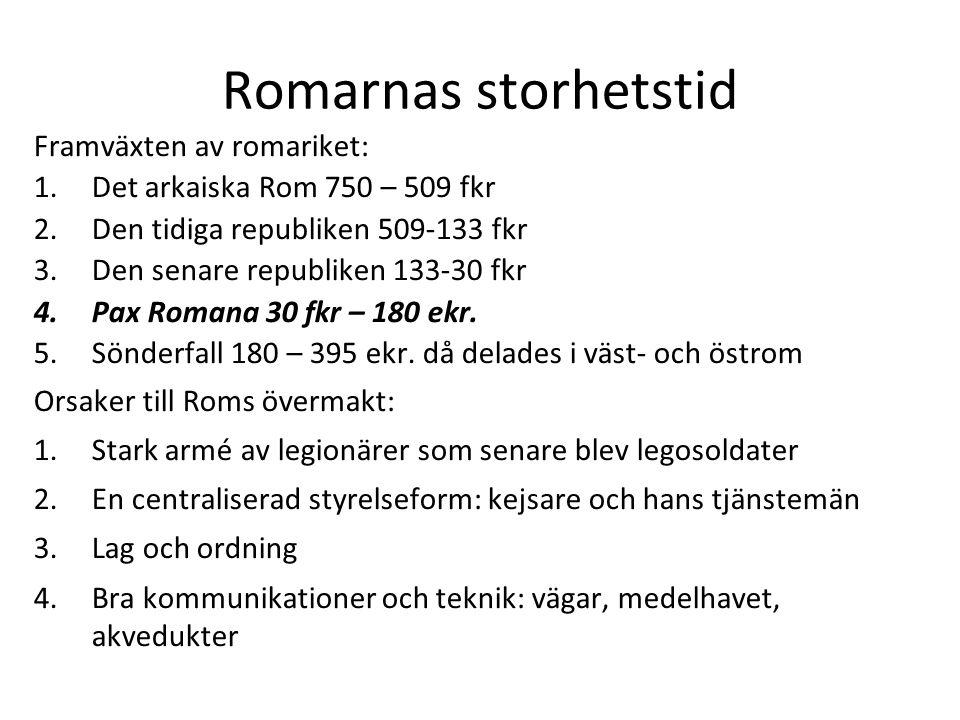 Romarnas storhetstid Framväxten av romariket: 1.Det arkaiska Rom 750 – 509 fkr 2.Den tidiga republiken 509-133 fkr 3.Den senare republiken 133-30 fkr