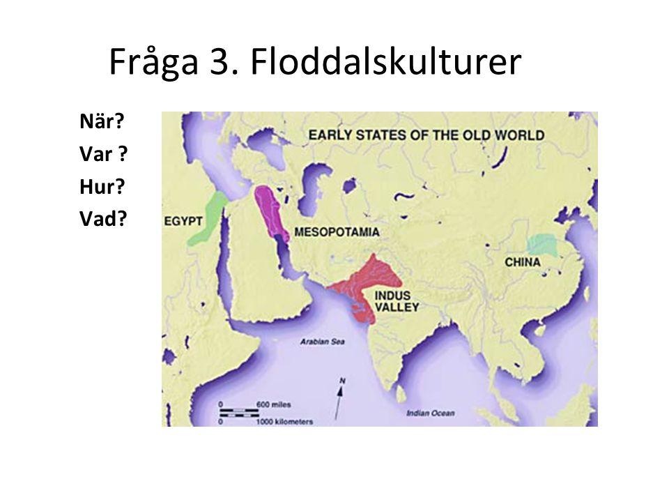 Floddalskulturerna 3000-2000 fkr - organiserade samhällen •Främre Orienten Eufrat&Tigris: kilskrift, plogen, hjulet, drejskivan.