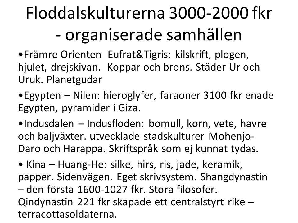 Floddalskulturerna 3000-2000 fkr - organiserade samhällen •Främre Orienten Eufrat&Tigris: kilskrift, plogen, hjulet, drejskivan. Koppar och brons. Stä