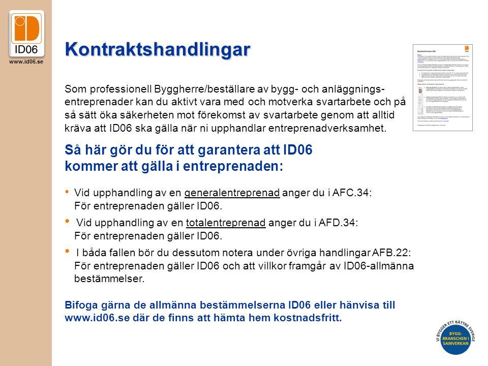 www.id06.se Kontraktshandlingar Så här gör du för att garantera att ID06 kommer att gälla i entreprenaden: • Vid upphandling av en generalentreprenad