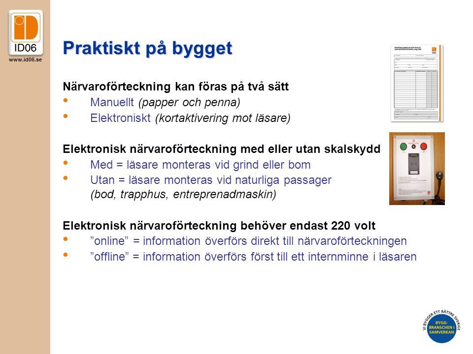 www.id06.se Praktiskt på bygget Närvaroförteckning kan föras på två sätt • Manuellt (papper och penna) • Elektroniskt (kortaktivering mot läsare) Elek