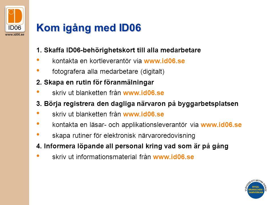 www.id06.se Kom igång med ID06 1. Skaffa ID06-behörighetskort till alla medarbetare • kontakta en kortleverantör via www.id06.se • fotografera alla me
