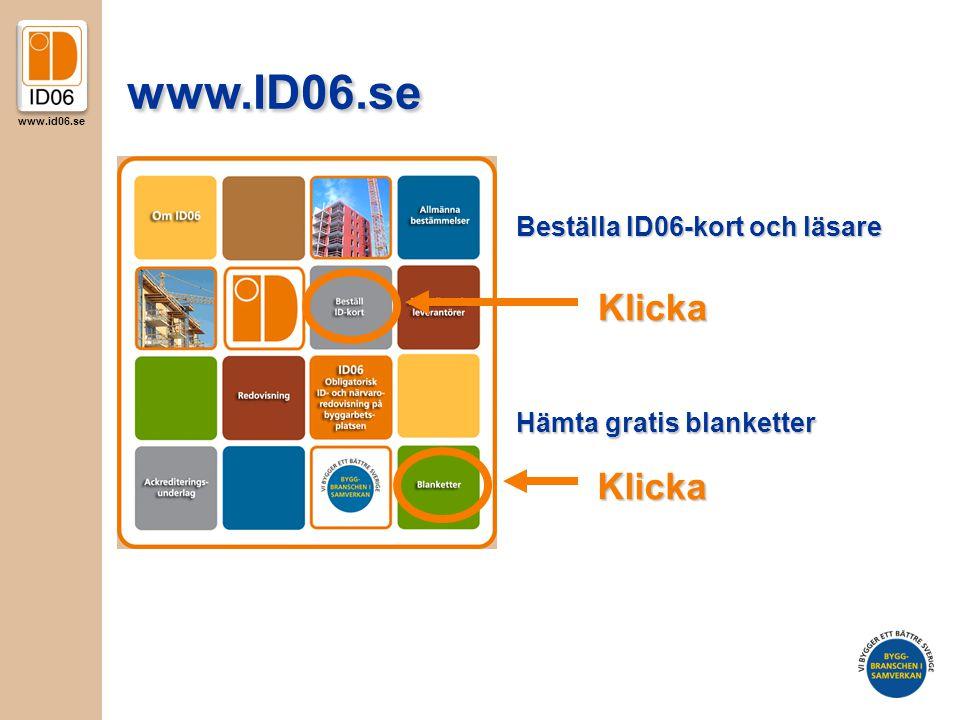 www.id06.se www.ID06.se Beställa ID06-kort och läsare Klicka Hämta gratis blanketter Klicka
