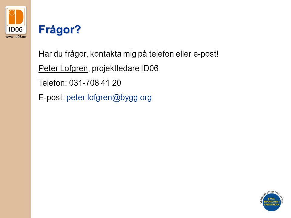 www.id06.se Frågor? Har du frågor, kontakta mig på telefon eller e-post! Peter Löfgren, projektledare ID06 Telefon: 031-708 41 20 E-post: peter.lofgre