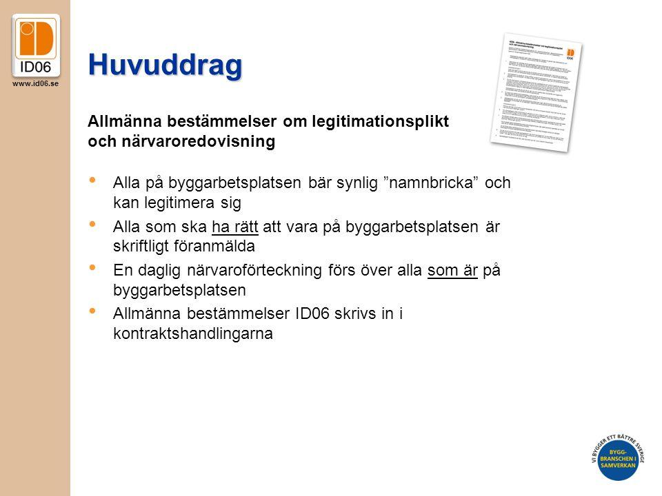 """www.id06.se HuvuddragHuvuddrag Allmänna bestämmelser om legitimationsplikt och närvaroredovisning • Alla på byggarbetsplatsen bär synlig """"namnbricka"""""""