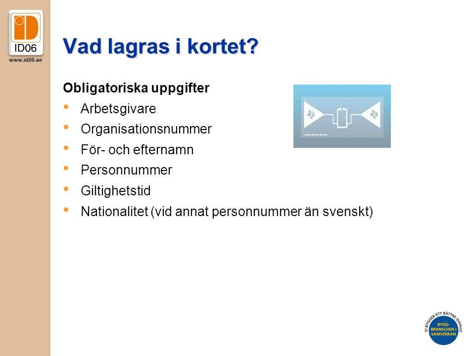 www.id06.se Vad lagras i kortet? Obligatoriska uppgifter • Arbetsgivare • Organisationsnummer • För- och efternamn • Personnummer • Giltighetstid • Na