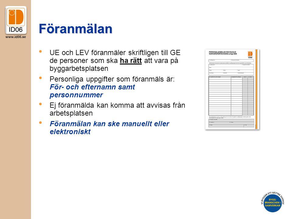 www.id06.se Föranmälan • UE och LEV föranmäler skriftligen till GE de personer som ska ha rätt att vara på byggarbetsplatsen • Personliga uppgifter so