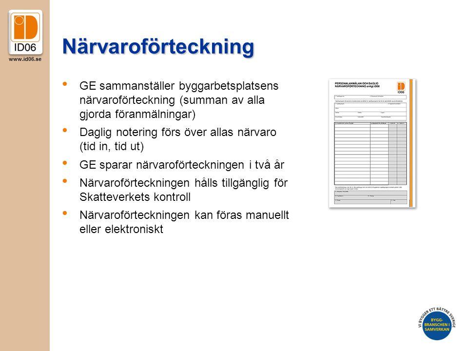 www.id06.se Närvaroförteckning • GE sammanställer byggarbetsplatsens närvaroförteckning (summan av alla gjorda föranmälningar) • Daglig notering förs