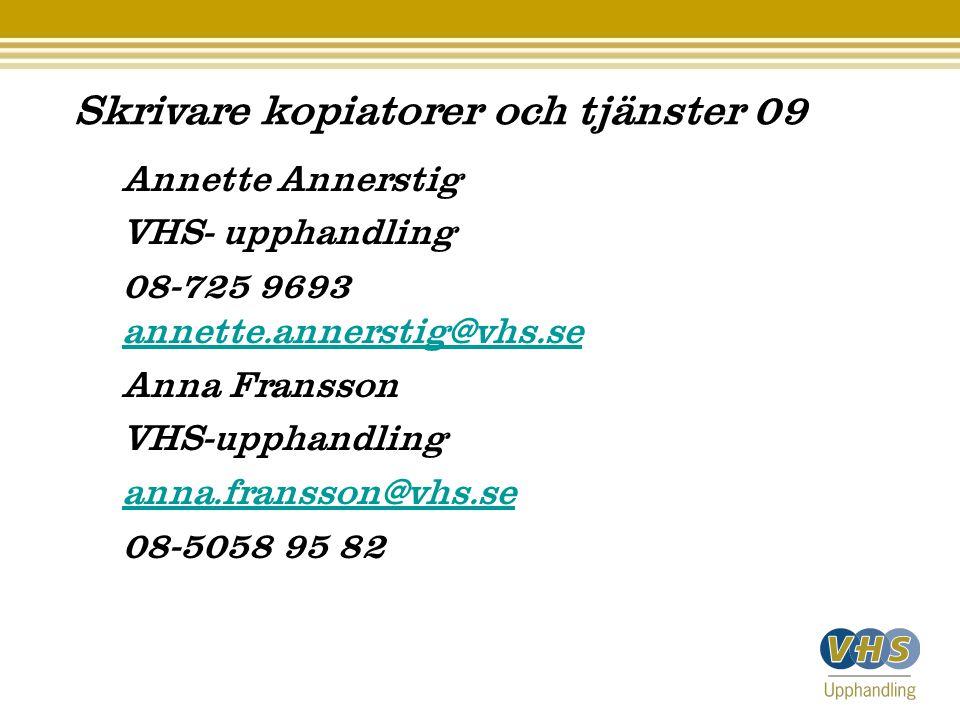Skrivare kopiatorer och tjänster 09 Annette Annerstig VHS- upphandling 08-725 9693 annette.annerstig@vhs.se annette.annerstig@vhs.se Anna Fransson VHS