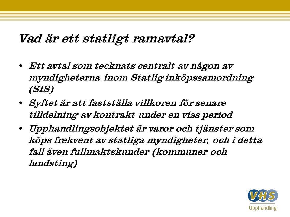 Vad är ett statligt ramavtal? • Ett avtal som tecknats centralt av någon av myndigheterna inom Statlig inköpssamordning (SIS) • Syftet är att faststäl
