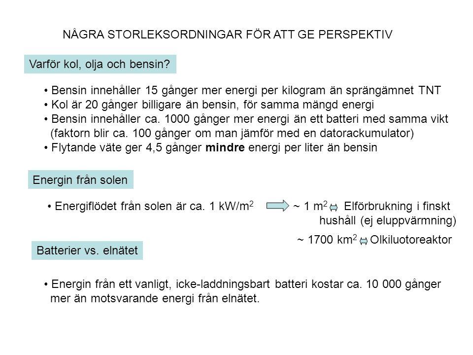 NÅGRA STORLEKSORDNINGAR FÖR ATT GE PERSPEKTIV • Bensin innehåller 15 gånger mer energi per kilogram än sprängämnet TNT • Kol är 20 gånger billigare än