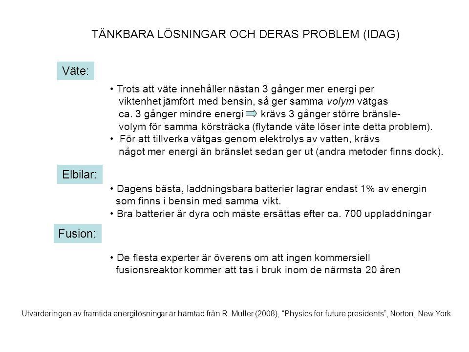 TÄNKBARA LÖSNINGAR OCH DERAS PROBLEM (IDAG) Väte: Elbilar: Fusion: • Trots att väte innehåller nästan 3 gånger mer energi per viktenhet jämfört med be