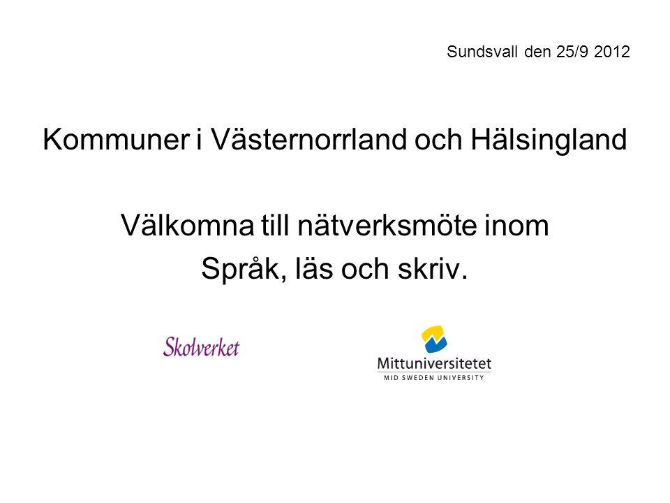 Sundsvall den 25/9 2012 Kommuner i Västernorrland och Hälsingland Välkomna till nätverksmöte inom Språk, läs och skriv.