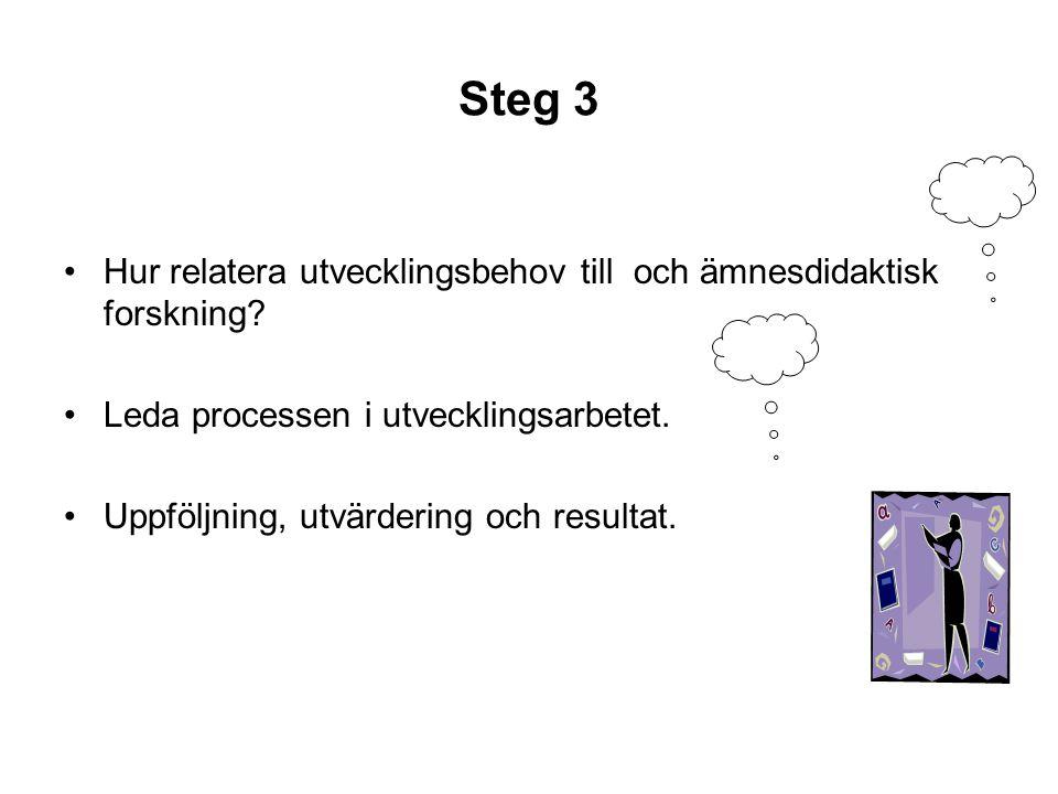 Steg 3 •Hur relatera utvecklingsbehov till och ämnesdidaktisk forskning.