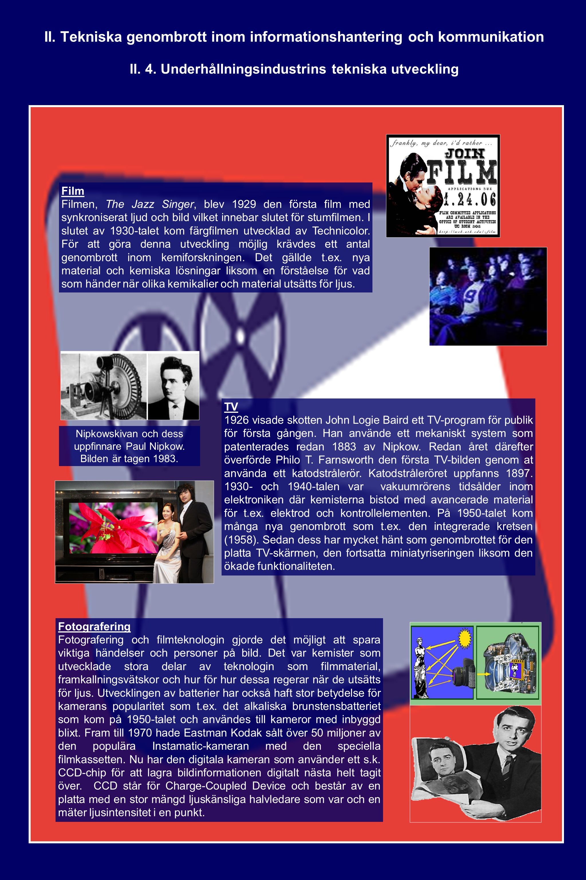 II. Tekniska genombrott inom informationshantering och kommunikation Film Filmen, The Jazz Singer, blev 1929 den första film med synkroniserat ljud oc