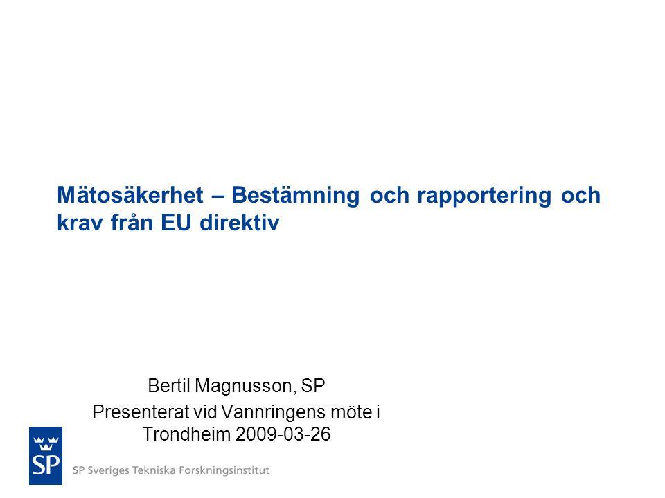 Mätosäkerhet – Bestämning och rapportering och krav från EU direktiv Bertil Magnusson, SP Presenterat vid Vannringens möte i Trondheim 2009-03-26