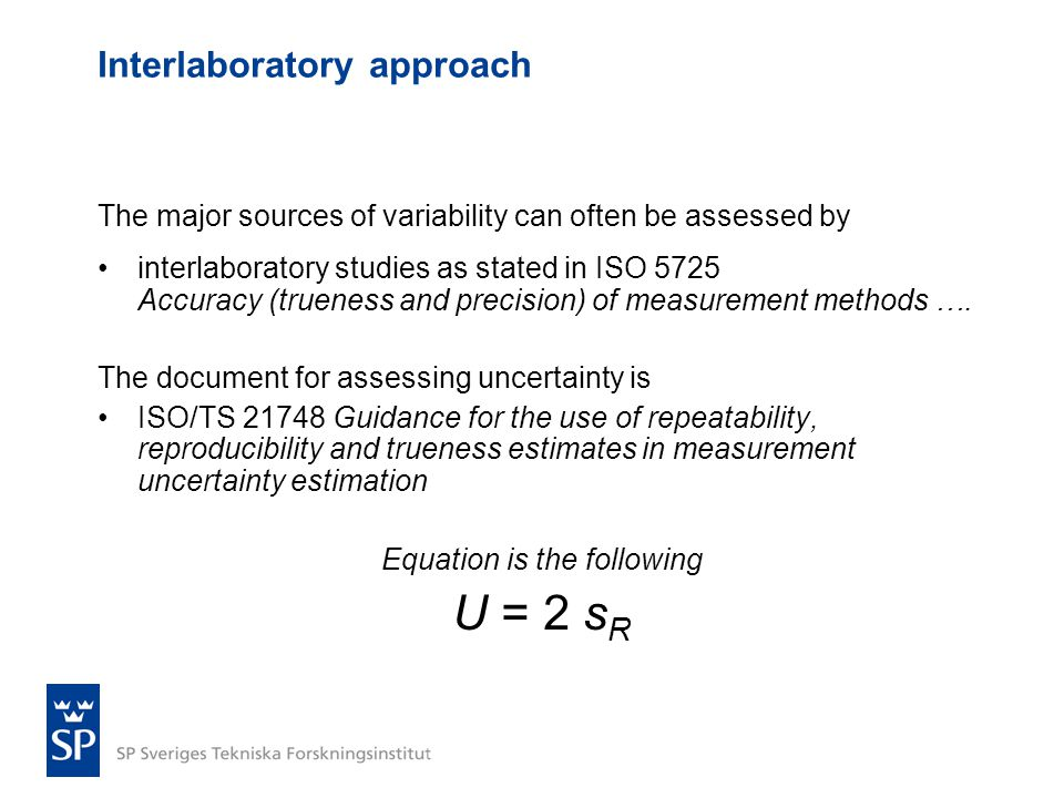 Interlaboratory approach The major sources of variability can often be assessed by •interlaboratory studies as stated in ISO 5725 Accuracy (trueness a