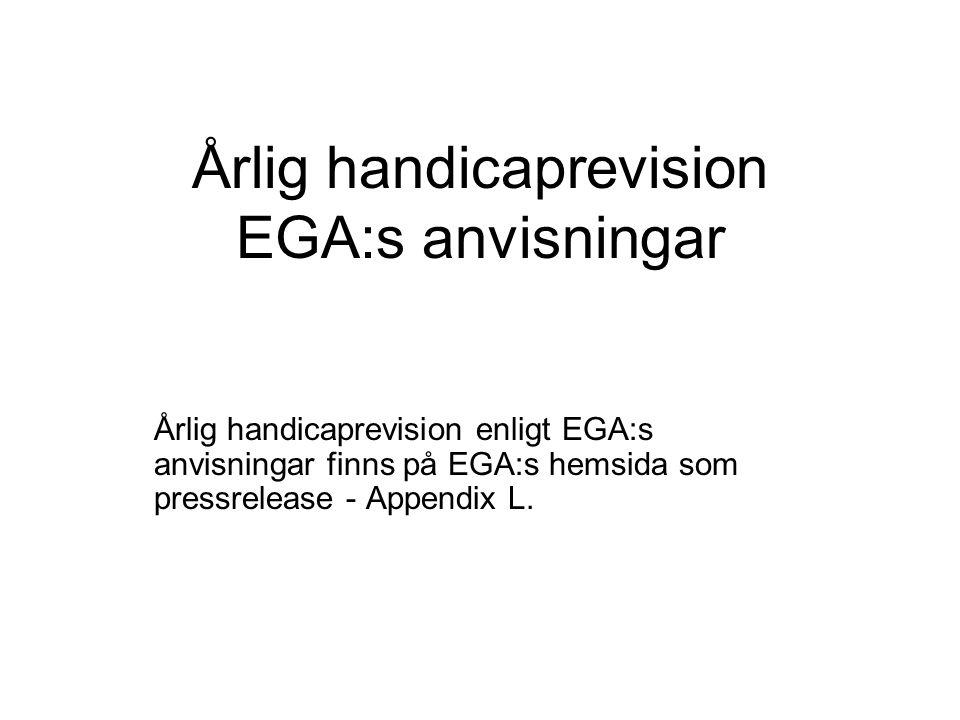 Årlig handicaprevision EGA:s anvisningar Årlig handicaprevision enligt EGA:s anvisningar finns på EGA:s hemsida som pressrelease - Appendix L.