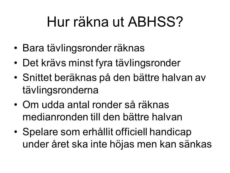 Hur räkna ut ABHSS? •Bara tävlingsronder räknas •Det krävs minst fyra tävlingsronder •Snittet beräknas på den bättre halvan av tävlingsronderna •Om ud