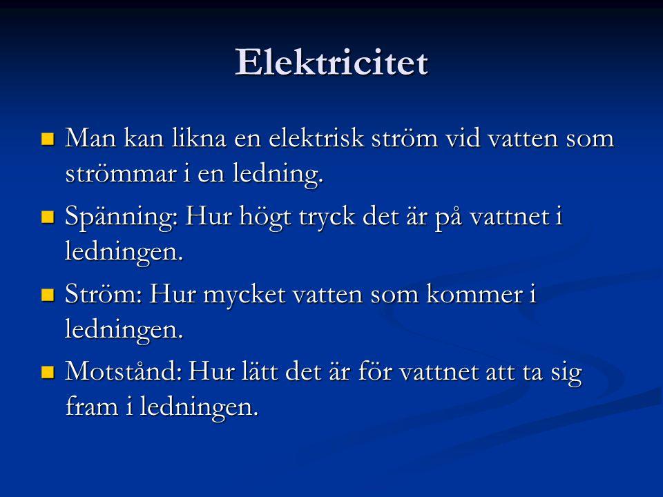 Elektricitet  Man kan likna en elektrisk ström vid vatten som strömmar i en ledning.  Spänning: Hur högt tryck det är på vattnet i ledningen.  Strö