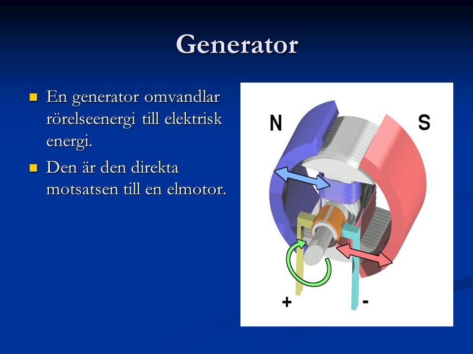 Generator  En generator omvandlar rörelseenergi till elektrisk energi.  Den är den direkta motsatsen till en elmotor.