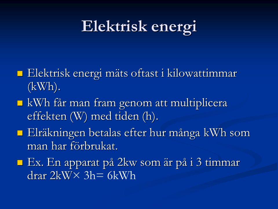 Elektrisk energi  Elektrisk energi mäts oftast i kilowattimmar (kWh).  kWh får man fram genom att multiplicera effekten (W) med tiden (h).  Elräkni