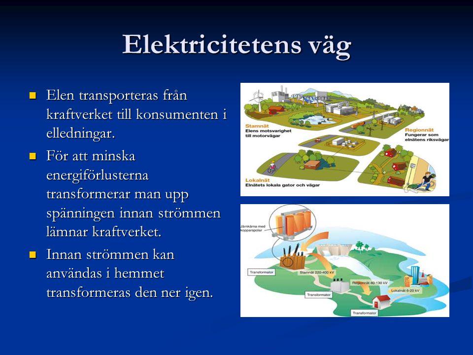 Elektricitetens väg  Elen transporteras från kraftverket till konsumenten i elledningar.  För att minska energiförlusterna transformerar man upp spä