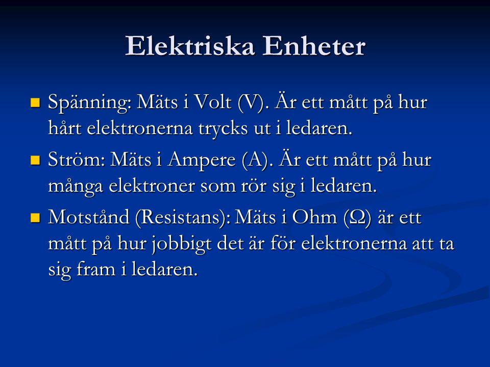 Elektriska Enheter  Spänning: Mäts i Volt (V). Är ett mått på hur hårt elektronerna trycks ut i ledaren.  Ström: Mäts i Ampere (A). Är ett mått på h