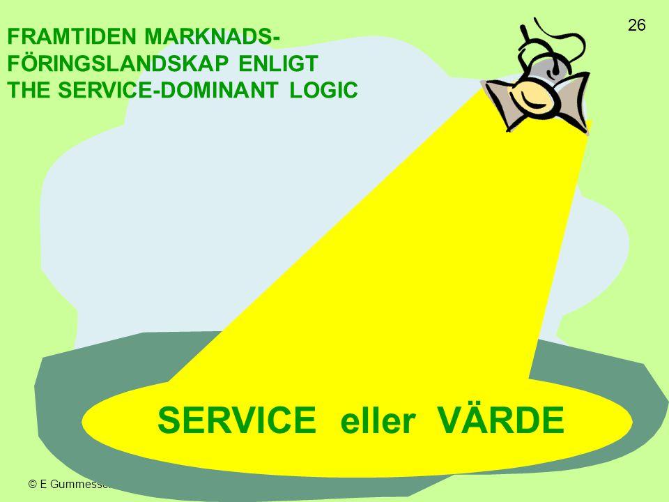 26 © E Gummesson 2006 FRAMTIDEN MARKNADS- FÖRINGSLANDSKAP ENLIGT THE SERVICE-DOMINANT LOGIC SERVICE eller VÄRDE