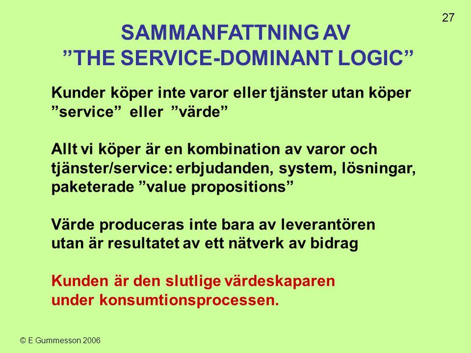"""27 © E Gummesson 2006 Kunder köper inte varor eller tjänster utan köper """"service"""" eller """"värde"""" Allt vi köper är en kombination av varor och tjänster/"""