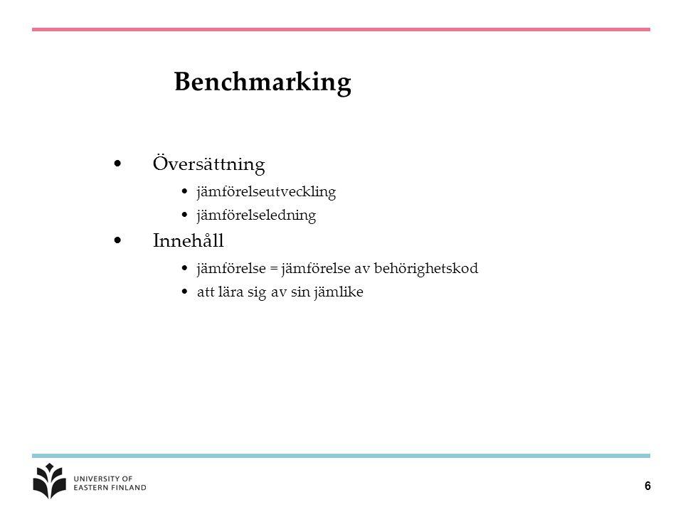 6 Benchmarking •Översättning •jämförelseutveckling •jämförelseledning •Innehåll •jämförelse = jämförelse av behörighetskod •att lära sig av sin jämlike
