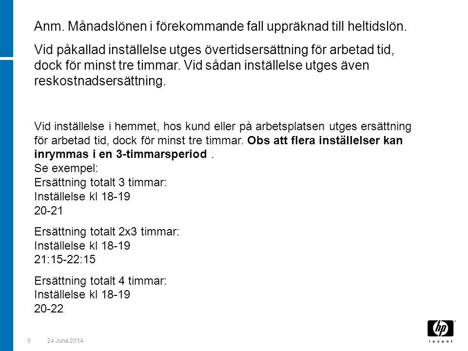 524 June 2014 Anm. Månadslönen i förekommande fall uppräknad till heltidslön. Vid påkallad inställelse utges övertidsersättning för arbetad tid, dock